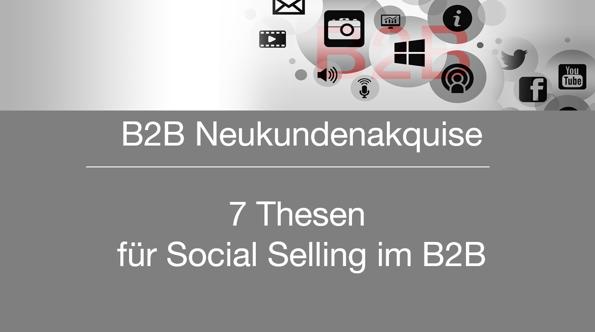 B2B Neukundenakquise - 7 Thesen für Social Selling im B2B Vertrieb